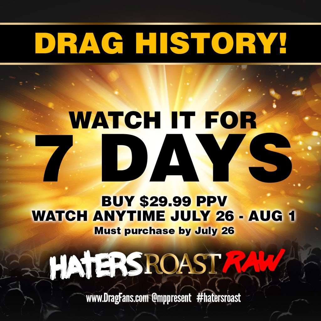 Drag Fans Live | Haters Roast RAW Live on Pay-Per-View 7/26/19